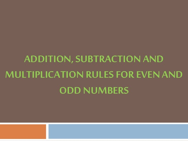 Addition Rules for Even and Odd Numbers The sum of any number of even numbers is always even The sum of even number of odd...