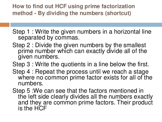 Example 1 : Find out HCF of 60 and 75 We can see that the prime factors mentioned in the left side clearly divides all the...