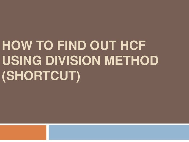 To find out HCF of two given numbers using division method Step 1: Divide the larger number by the smaller number Step 2: ...