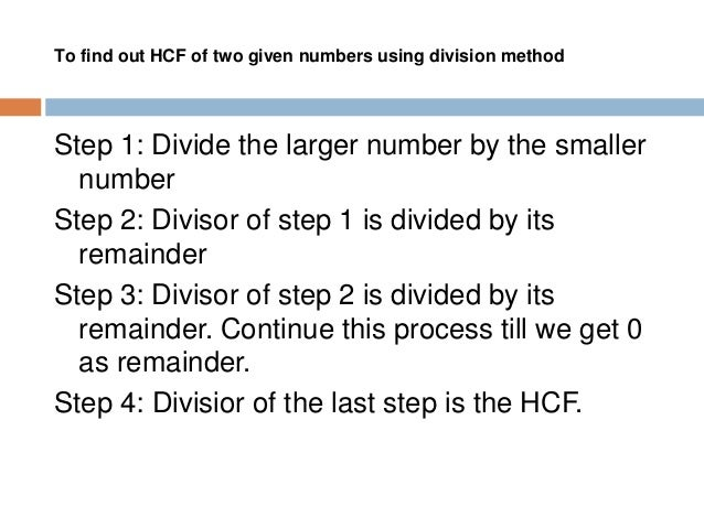 To find out HCF of three given numbers using division method Step 1: Find out HCF of any two numbers. Step 2: Find out the...
