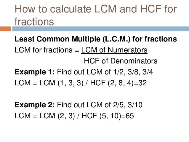 How to calculate LCM and HCF for Decimals Step 1 : Make the same number of decimal places in all the given numbers by suff...