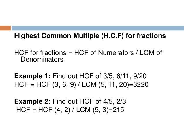 Example1 : Find the LCM and HCF of .63, 1.05, 2.1 Step 1 : Make the same number of decimal places in all the given numbers...