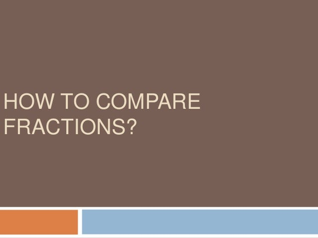 Type 2 : Fractions with same numerators. Example 1: Compare 3/5 and 3/8 These fractions have same numerator. So just compa...