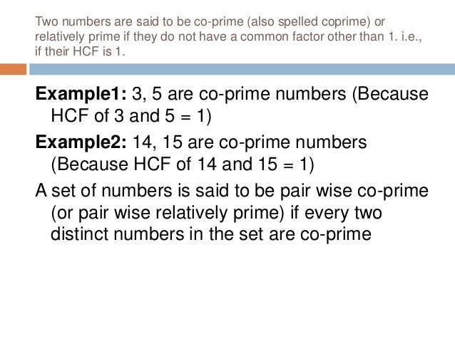 Example1 : The numbers 3, 4, 5 are pair wise co-prime because HCF of any pair of numbers in this is 1 1440 is divisible by...
