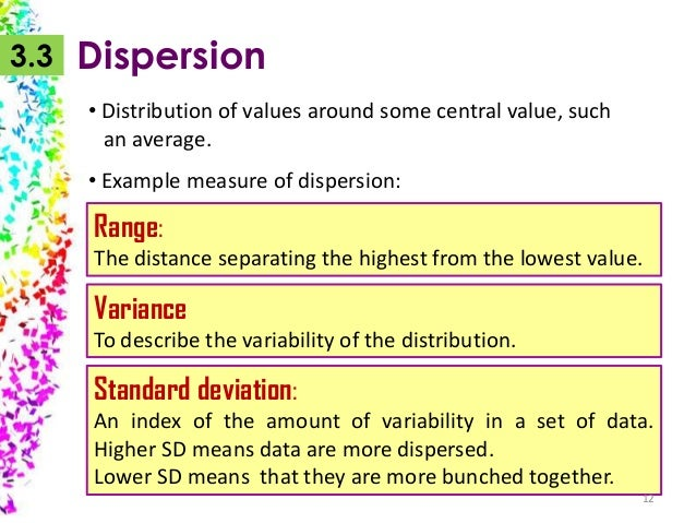 3.3  Dispersion • Distribution of values around some central value, such an average.  • Example measure of dispersion:  Ra...