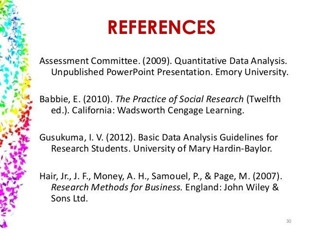 REFERENCES Assessment Committee. (2009). Quantitative Data Analysis. Unpublished PowerPoint Presentation. Emory University...