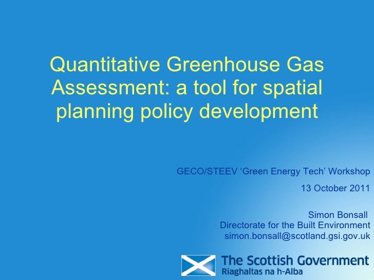 Quantitative Greenhouse Gas Assessment: a tool for spatial planning policy development Simon Bonsall  Directorate for the ...