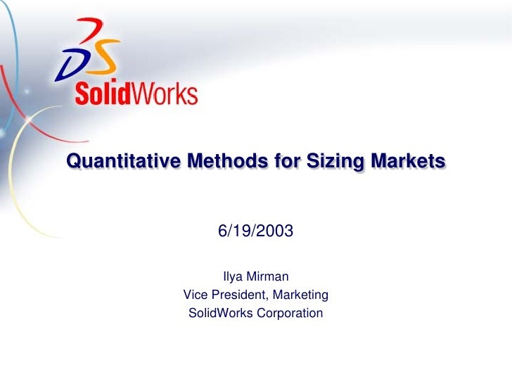 Quantitative Methods for Sizing Markets                 6/19/2003                   Ilya Mirman            Vice President,...