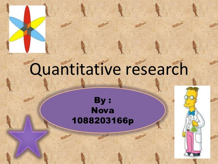 Quantitative research         By :        Nova     1088203166p