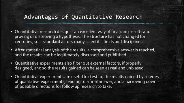 quantitative research advantage Pros and cons of quantitative research quantitative research allows you to measure and examine the data in this type of research, you will understand the relationship between a dependent and independent variable.