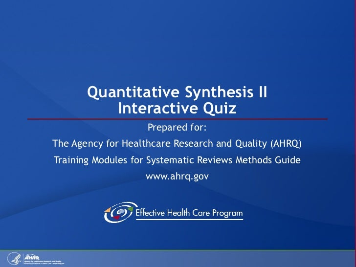 Quantitative Synthesis II Interactive Quiz Prepared for: The Agency for Healthcare Research and Quality (AHRQ) Training Mo...