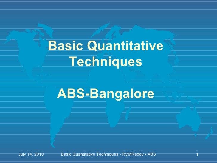 Basic Quantitative Techniques ABS-Bangalore Basic Quantitative Techniques - RVMReddy - ABS July 14, 2010