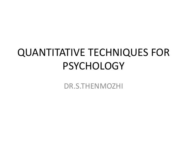 QUANTITATIVE TECHNIQUES FORPSYCHOLOGYDR.S.THENMOZHI