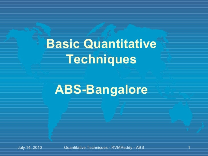 Basic Quantitative Techniques ABS-Bangalore Quantitative Techniques - RVMReddy - ABS July 14, 2010