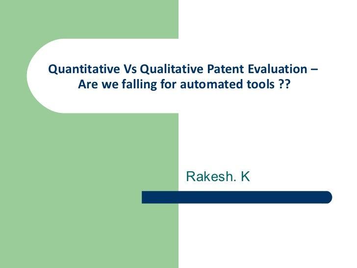Quantitative Vs Qualitative Patent Evaluation –  Are we falling for automated tools ?? Rakesh. K