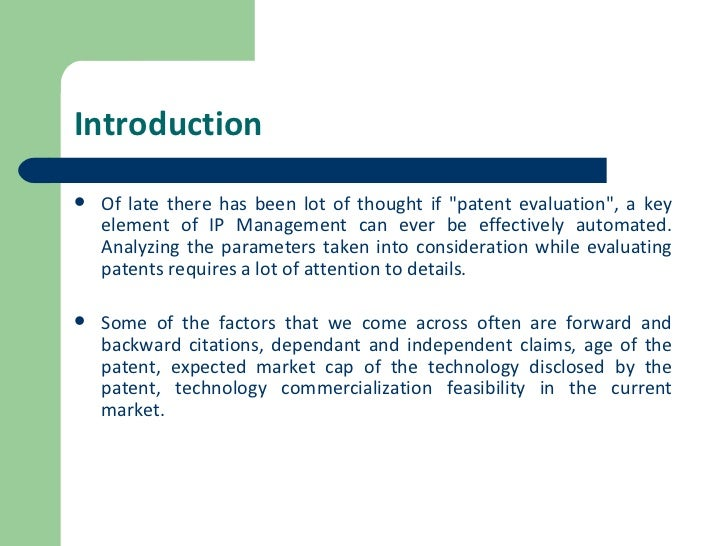 Introduction <ul><li>Of late there has been lot of thought if &quot;patent evaluation&quot;, a key element of IP Managemen...