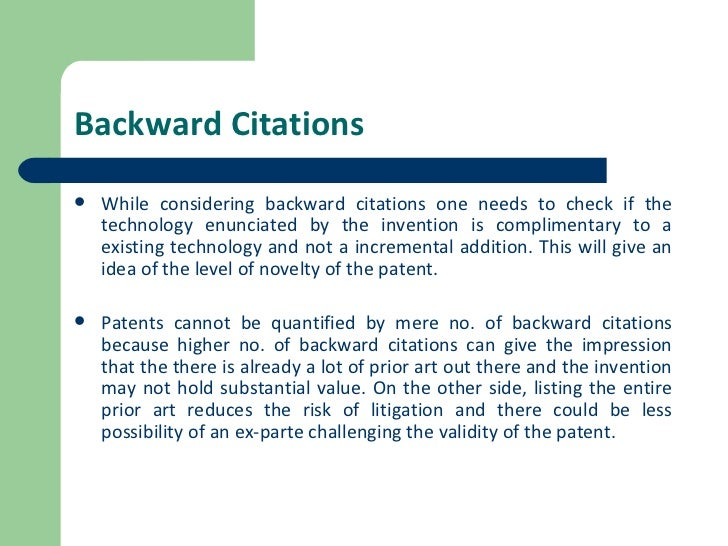 Backward Citations <ul><li>While considering backward citations one needs to check if the technology enunciated by the inv...