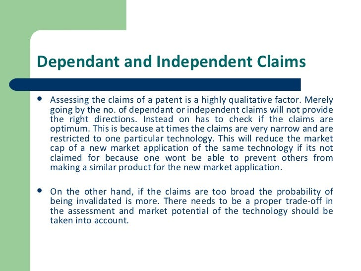 Dependant and Independent Claims <ul><li>Assessing the claims of a patent is a highly qualitative factor. Merely going by ...