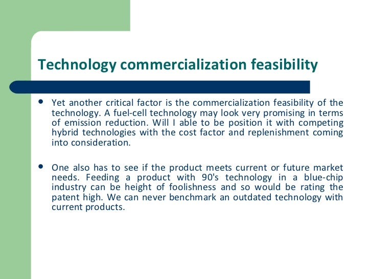 Technology commercialization feasibility   <ul><li>Yet another critical factor is the commercialization feasibility of the...