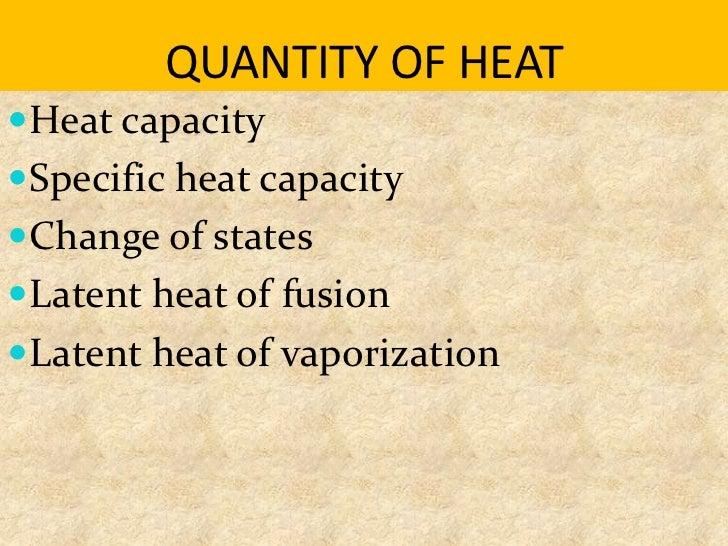 QUANTITY OF HEATHeat capacitySpecific heat capacityChange of statesLatent heat of fusionLatent heat of vaporization