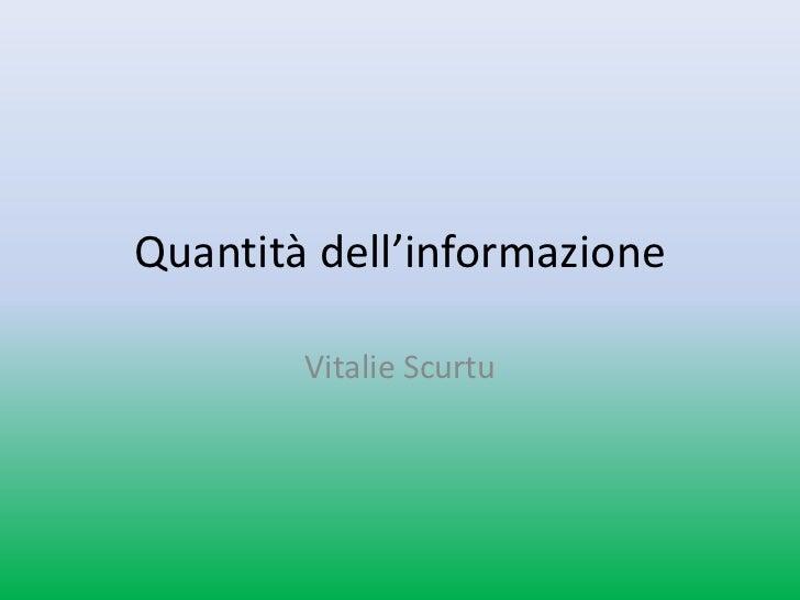 Quantità dell'informazione        Vitalie Scurtu