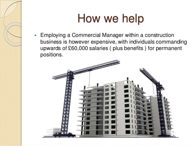How we help  Employing a Commercial Manager within a construction business is however expensive, with individuals command...