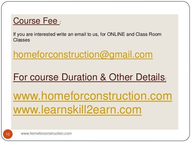 Course Fee : If you are interested write an email to us, for ONLINE and Class Room Classes homeforconstruction@gmail.com F...