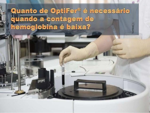 Quanto de OptiFer® é necessário            N_ quando a contagem de  1 hemoglobina é baixa?        i _ ç . Z _ É' , css/ r