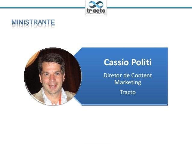 Ministrante: Cassio Politi@tractoBRCassio PolitiDiretor de ContentMarketingTracto