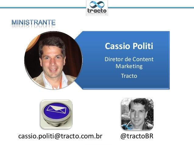 Ministrante: Cassio Politi@tractoBRCassio PolitiDiretor de ContentMarketingTracto@tractoBRcassio.politi@tracto.com.br