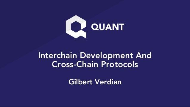 Interchain Development And Cross-Chain Protocols Gilbert Verdian