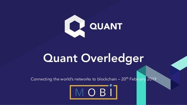 Quant Overledger Connecting the world's networks to blockchain – 20th February 2019