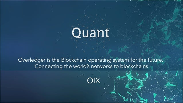 Overledger is the Blockchain operating system for the future. Connecting the world's networks to blockchains OIX