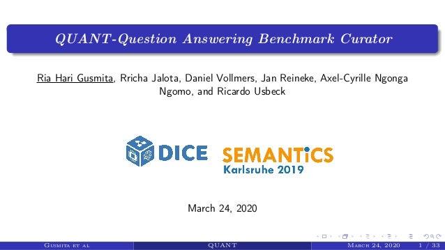 QUANT-Question Answering Benchmark Curator Ria Hari Gusmita, Rricha Jalota, Daniel Vollmers, Jan Reineke, Axel-Cyrille Ngo...