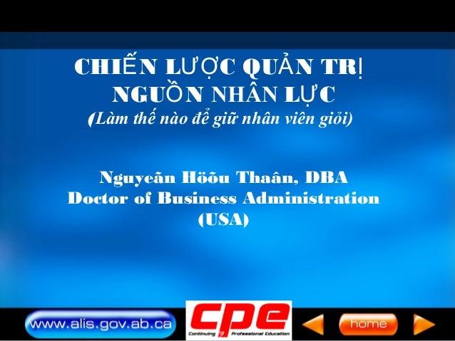 Nguyeãn Höõu Thaân, DBA Doctor of Business Administration (USA) CHI N L C QU N TRẾ ƯỢ Ả Ị NGU NỒ NHÂN L CỰ (Làm thế nào để...