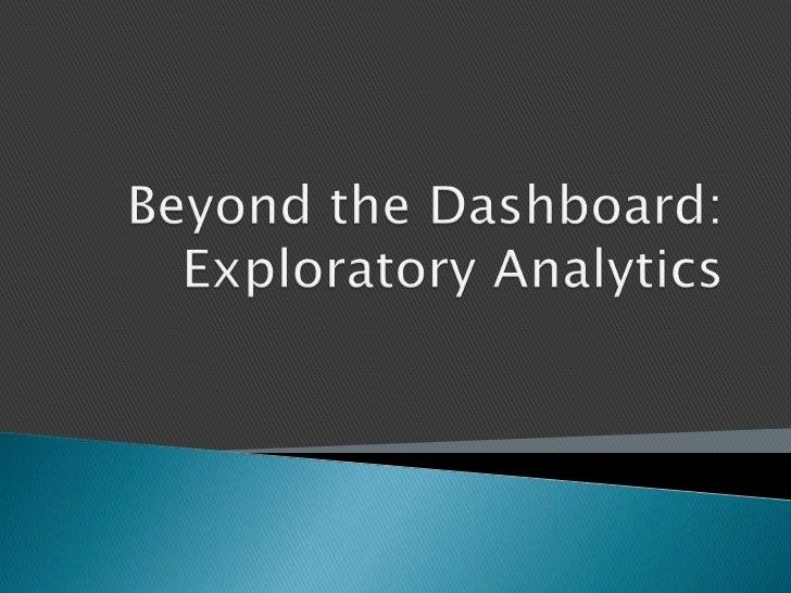 Beyond the Dashboard:Exploratory Analytics<br />