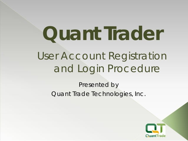 Presented by  Quant Trade Technologies, Inc.  Quant Trader  User Account Registration and Login Procedure