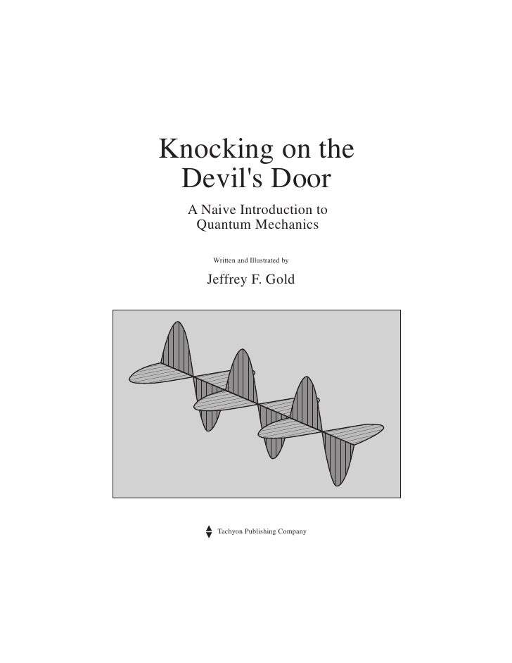 Knocking on the  Devil's Door   A Naive Introduction to    Quantum Mechanics        Written and Illustrated by       Jeffr...