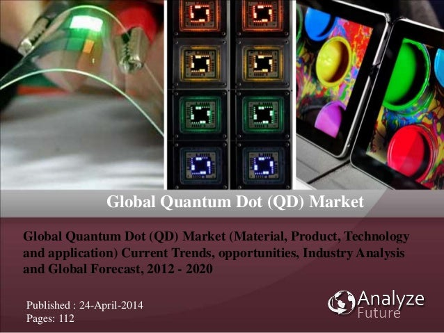 Global Quantum Dot (QD) Market Published : 24-April-2014 Pages: 112 Global Quantum Dot (QD) Market (Material, Product, Tec...