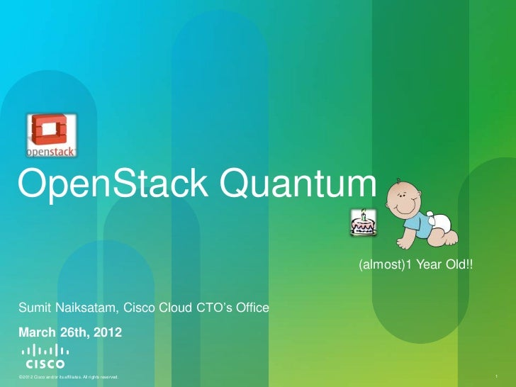 OpenStack Quantum                                                           (almost)1 Year Old!!Sumit Naiksatam, Cisco Clo...