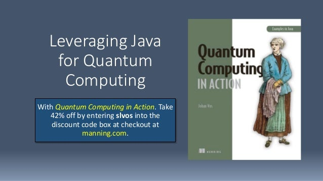 Leveraging Java for Quantum Computing With Quantum Computing in Action. Take 42% off by entering slvos into the discount c...