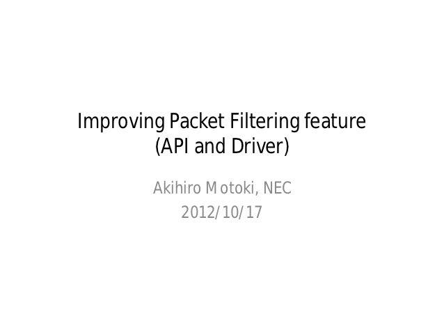 Improving Packet Filtering feature        (API and Driver)        Akihiro Motoki, NEC            2012/10/17