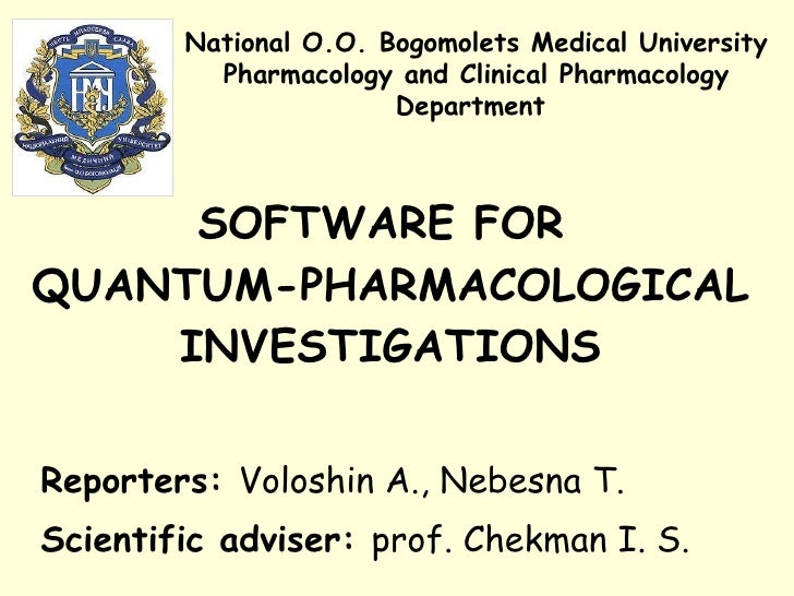 SOFTWARE FOR  QUANTUM-PHARMACOLOGICAL INVESTIGATIONS Reporters:  Voloshin A., Nebesna T. Scientific adviser:  prof. Chekma...