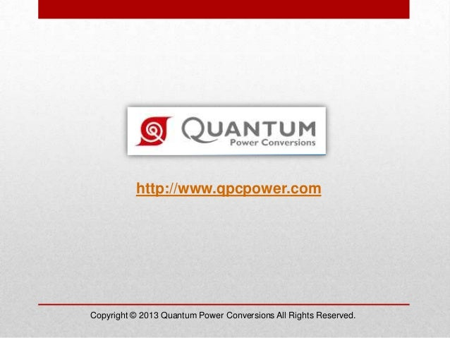 http://www.qpcpower.com Copyright © 2013 Quantum Power Conversions All Rights Reserved.