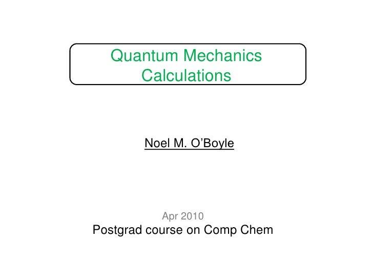 Quantum Mechanics Calculations<br />Noel M. O'Boyle<br />Apr 2010<br />Postgrad course on Comp Chem<br />