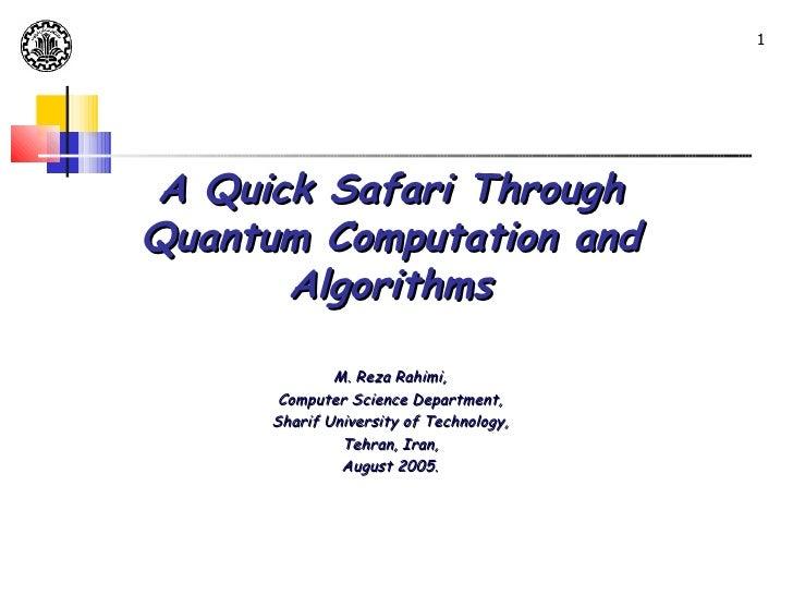 1A Quick Safari ThroughQuantum Computation and      Algorithms              M. Reza Rahimi,       Computer Science Departm...