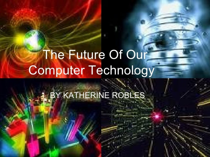 Quantum Computers By Katherine Robles The Future Of Our  Computer Technology BY KATHERINE ROBLES