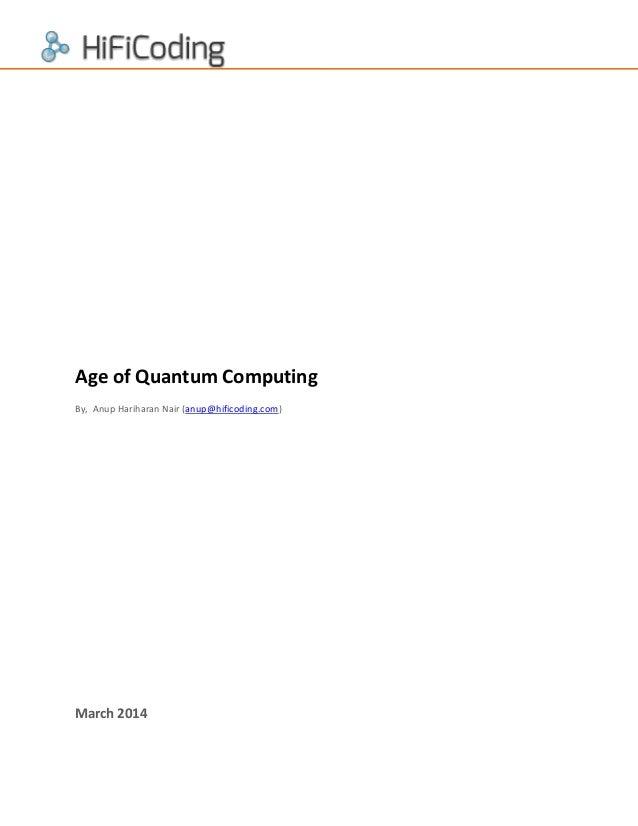 Age of Quantum Computing By, Anup Hariharan Nair (anup@hificoding.com)  March 2014