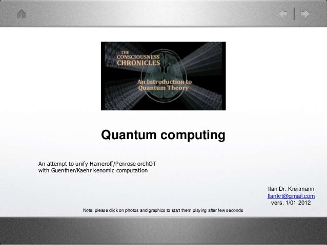 Quantum computing An attempt to unify Hameroff/Penrose orchOT with Guenther/Kaehr kenomic computation Ilan Dr. Kreitmann I...