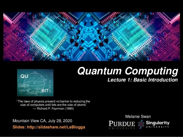 "Quantum Computing Lecture 1: Basic Introduction Mountain View CA, July 28, 2020 Slides: http://slideshare.net/LaBlogga ""Th..."